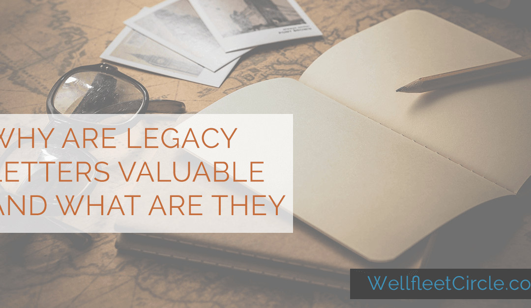 Why Are Legacy Letters Valuable and What Are They?