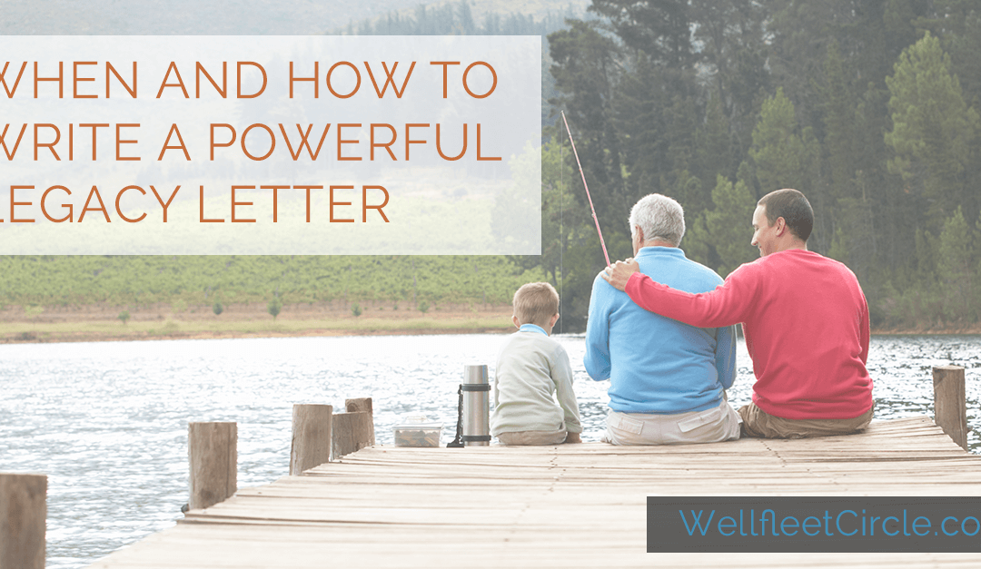 When and How to Write a Powerful Legacy Letter