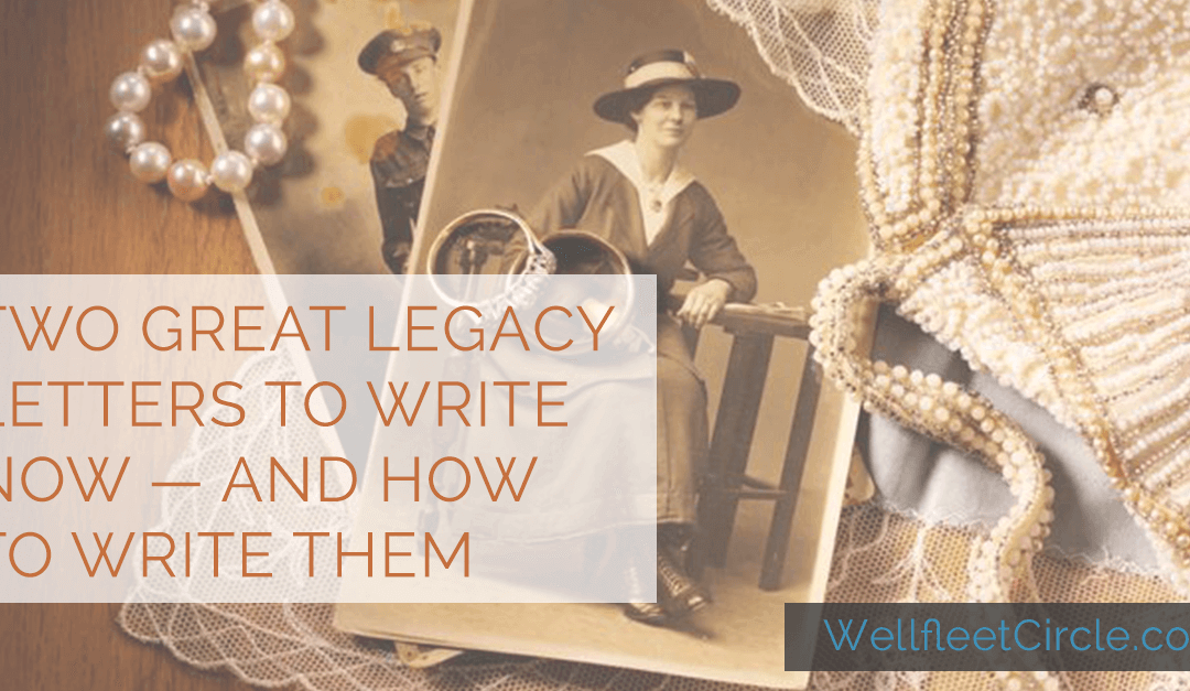 Two Great Legacy Letters to Write Now — And How to Write Them