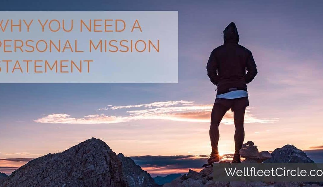 Why You Need a Personal Mission Statement, Especially in Difficult Times