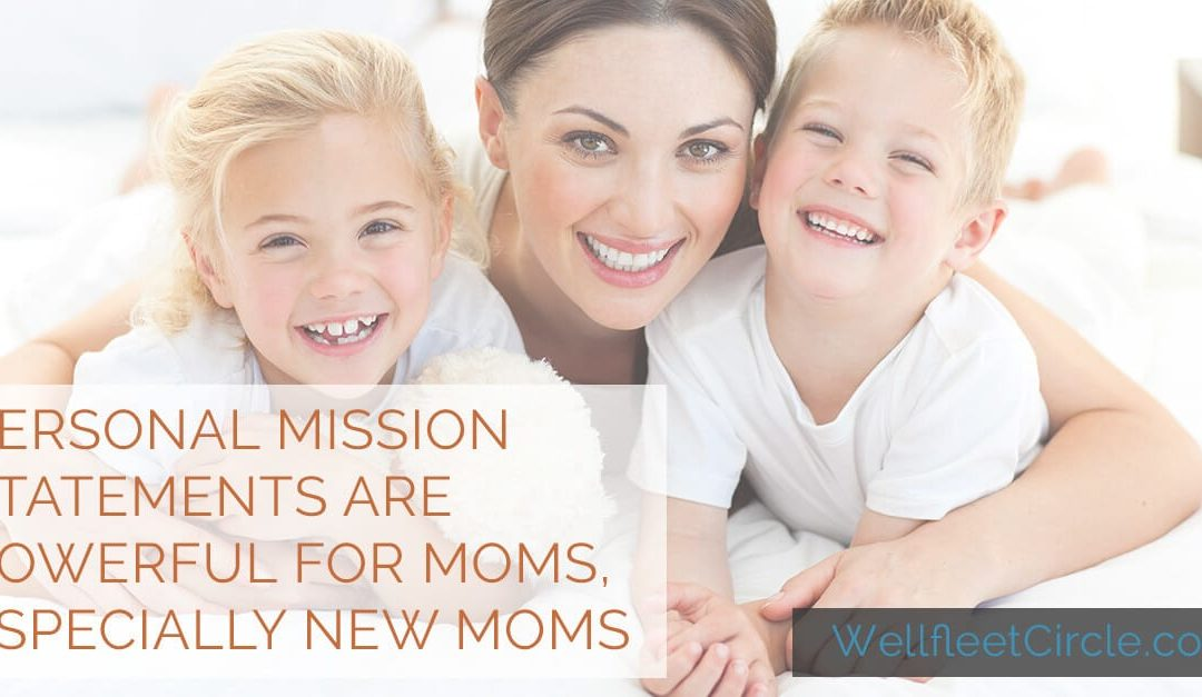 Personal Mission Statements Are Powerful for Moms, Especially New Moms