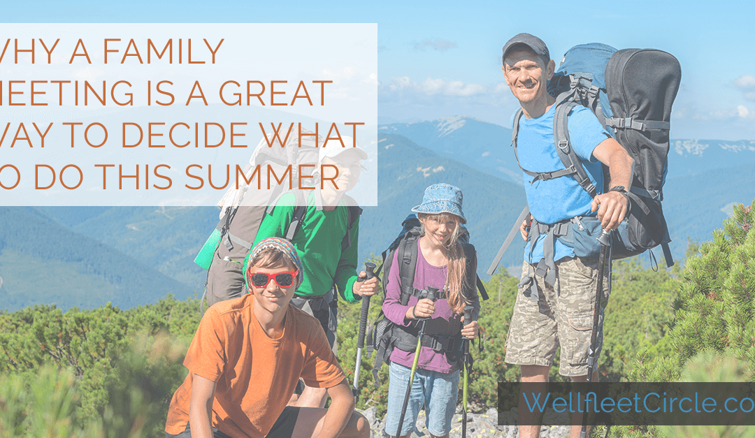 Why a Family Meeting Is a Great Way to Decide What to Do This Summer