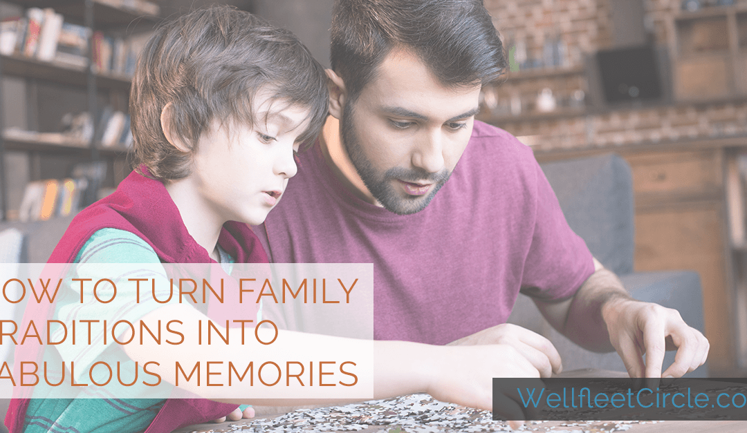 How to Turn Family Traditions into Fabulous Memories