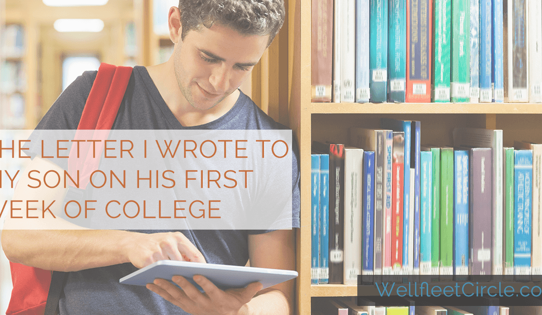 The Letter I Wrote to My Son His First Week of College