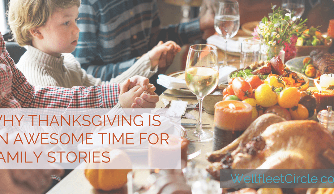 Why Thanksgiving Is an Awesome Time for Family Stories