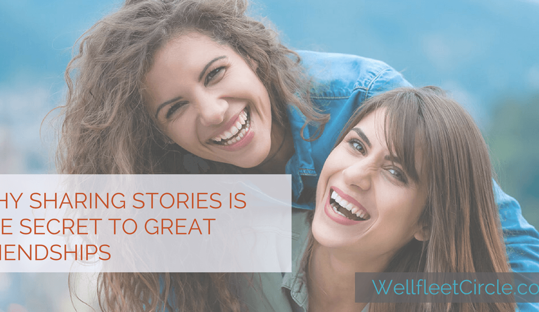 Why Sharing Stories Is the Secret to Great Friendships