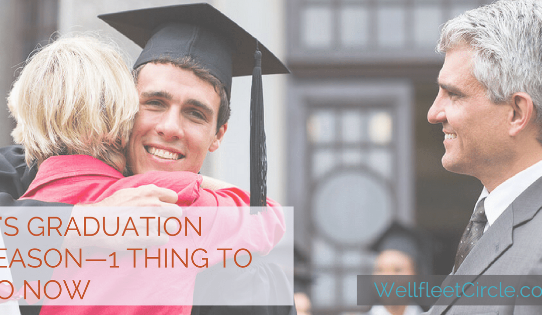 It's Graduation Season—1 Thing to Do Now