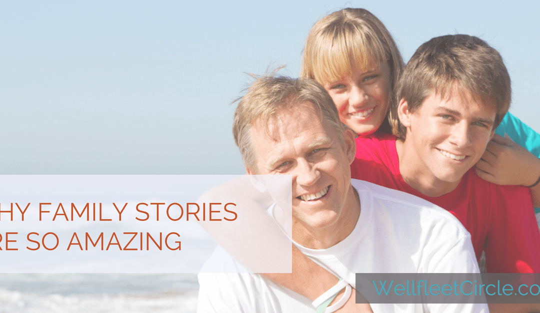 Why Family Stories Are So Amazing